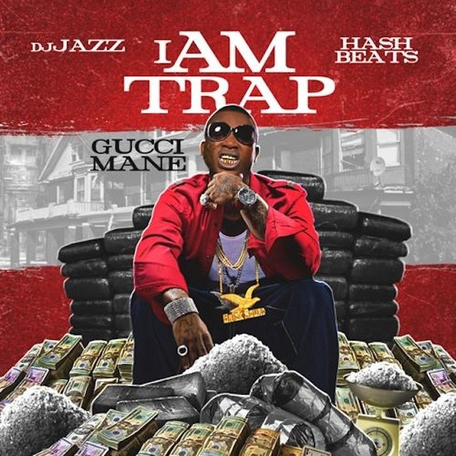 "Gucci Mane ""I Am Trap"" Release Date, Cover Art, Tracklist ..."